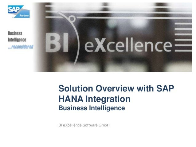 Solution Overview with SAPHANA IntegrationBusiness IntelligenceBI eXcellence Software GmbH