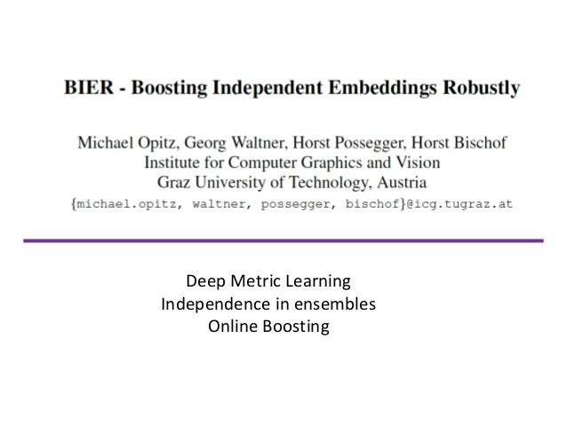 Deep Metric Learning Independence in ensembles Online Boosting
