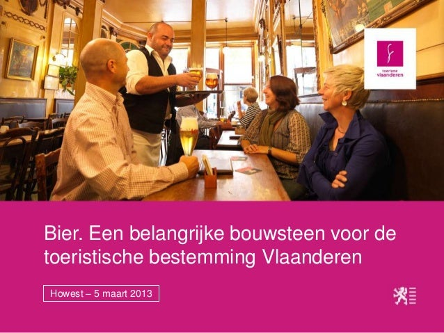 Bier. Een belangrijke bouwsteen voor detoeristische bestemming VlaanderenHowest – 5 maart 2013