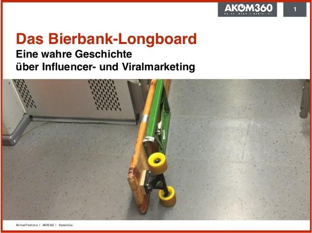 Michael Praetorius | AKOM360 | @praetorius 1 Das Bierbank-Longboard Eine wahre Geschichte  über Influencer- und Viralmark...