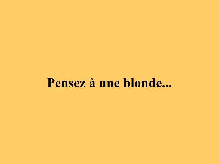 Pensez à une blonde...