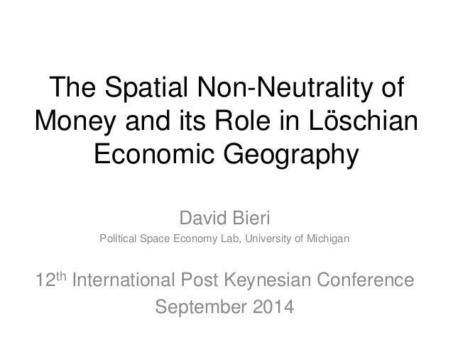 The Spatial Non-Neutrality of  Money and its Role in Löschian  Economic Geography  David Bieri  Political Space Economy La...