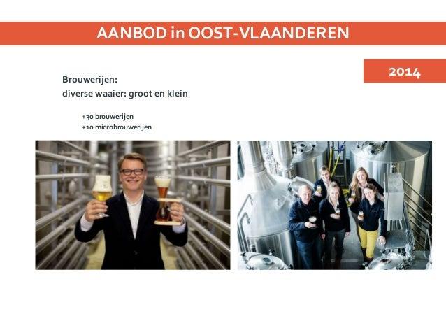 Veel volkscafés Recent biertoeristisch aanbod , bv Oudenaarde Ondernemers en uitbaters belangrijke partners AANBOD in OOST...