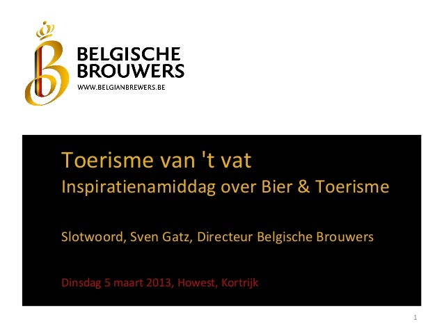 Toerisme van t vatInspiratienamiddag over Bier & ToerismeSlotwoord, Sven Gatz, Directeur Belgische BrouwersDinsdag 5 maart...