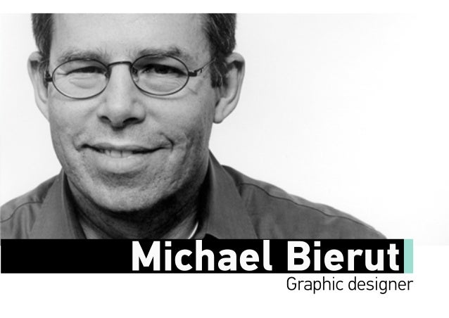 BiographyDespite Michael Bierut's iconic status andhis over 30 years of success, he is still thehumble, gracious, mid-west...
