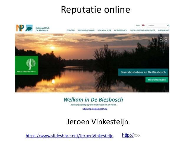 Reputatie online Jeroen Vinkesteijn https://www.slideshare.net/JeroenVinkesteijn http://xxx http://np-debiesbosch.nl/