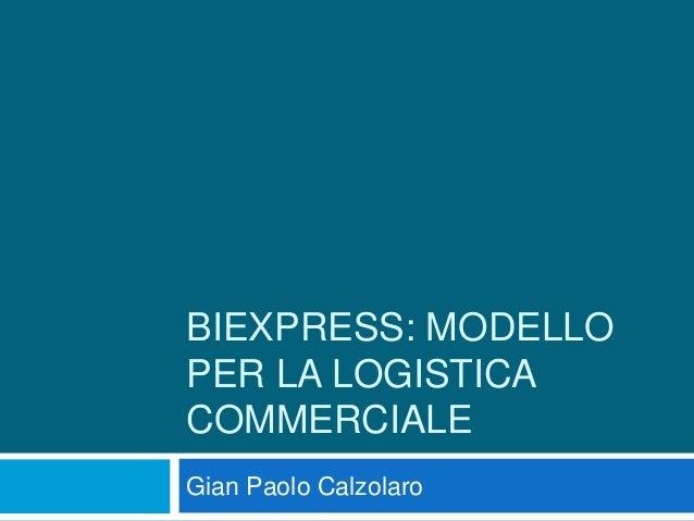 BIEXPRESS: MODELLOPER LA LOGISTICACOMMERCIALEGian Paolo Calzolaro