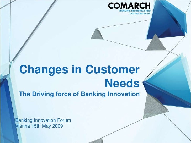 Changes in Customer                Needs  The Driving force of Banking Innovation    Banking Innovation Forum Vienna 15th ...