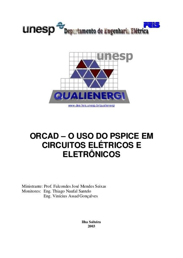 www.dee.feis.unesp.br/qualienergi    ORCAD – O USO DO PSPICE EM      CIRCUITOS ELÉTRICOS E          ELETRÔNICOSMinistrante...