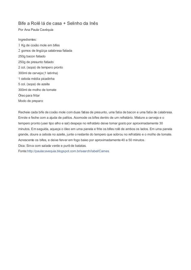 Bife a Rolê lá de casa + Selinho da Inês Por Ana Paula Cavéquia Ingredientes:  1 Kg de coxão mole em bifes 2 gomos de ling...