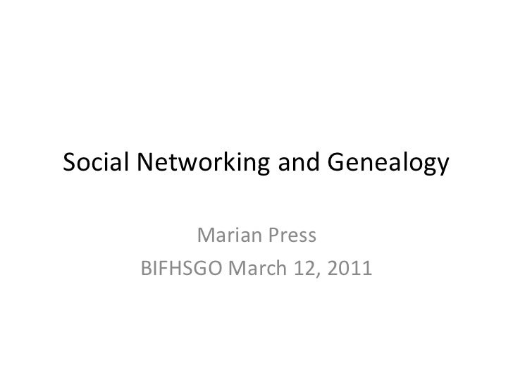 Social Networking and Genealogy<br />Marian Press<br />BIFHSGO March 12, 2011<br />