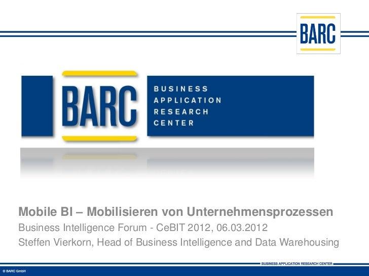 Mobile BI – Mobilisieren von UnternehmensprozessenBusiness Intelligence Forum - CeBIT 2012, 06.03.2012Steffen Vierkorn, He...