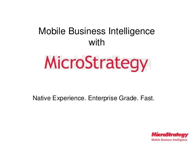 Mobile Business Intelligence             withNative Experience. Enterprise Grade. Fast.