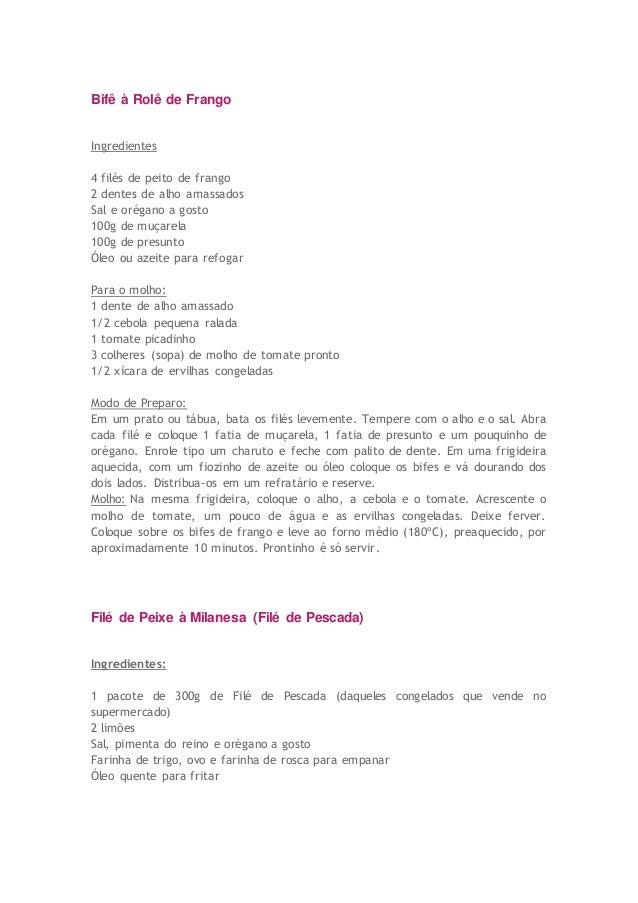 Bifê à Rolê de Frango Ingredientes 4 filés de peito de frango 2 dentes de alho amassados Sal e orégano a gosto 100g de muç...