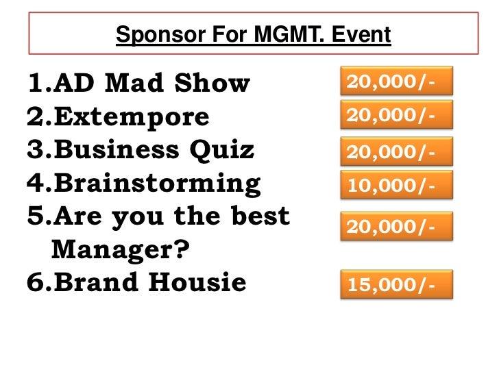 Sponsor For MGMT. Event1.AD Mad Show            20,000/-2.Extempore              20,000/-3.Business Quiz          20,000/-...