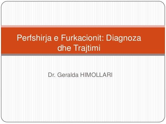 Perfshirja e Furkacionit: Diagnoza  dhe Trajtimi  Dr. Geralda HIMOLLARI