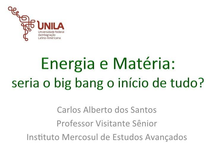 Carlos Alberto dos Santos        Professor Visitante Sênior Ins5tuto Mercosul de Estudos Avançados ...