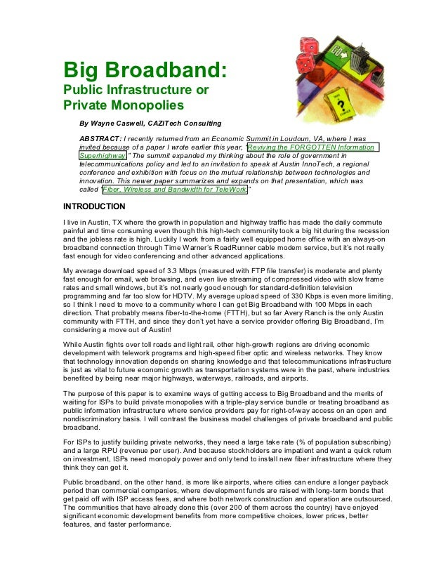 Big Broadband:Public Infrastructure orPrivate Monopolies     By Wayne Caswell, CAZITech Consulting     ABSTRACT: I recentl...