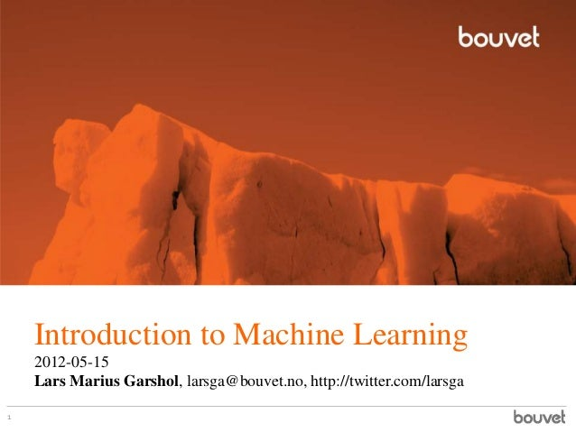 Introduction to Machine Learning2012-05-15Lars Marius Garshol, larsga@bouvet.no, http://twitter.com/larsga1
