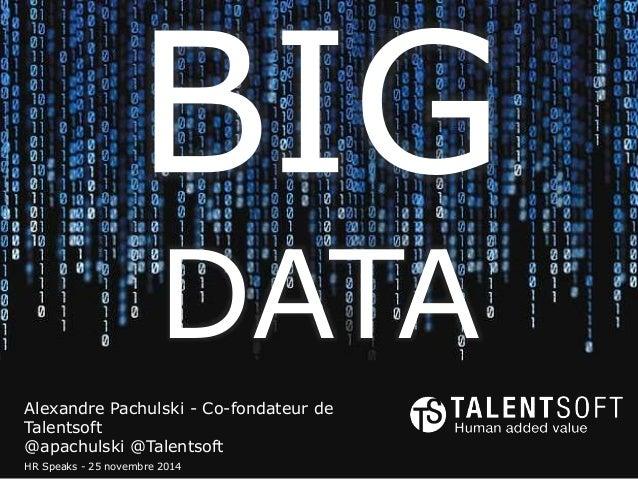 DATA Alexandre Pachulski - Co-fondateur de Talentsoft @apachulski @Talentsoft HR Speaks - 25 novembre 2014