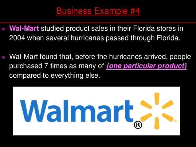  Wal-Mart studied product sales in their Florida stores in 2004 when several hurricanes passed through Florida.  Wal-Mar...