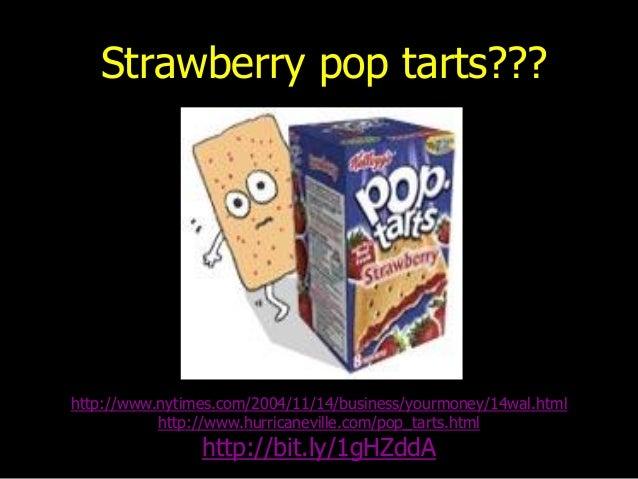 Strawberry pop tarts??? http://www.nytimes.com/2004/11/14/business/yourmoney/14wal.html http://www.hurricaneville.com/pop_...