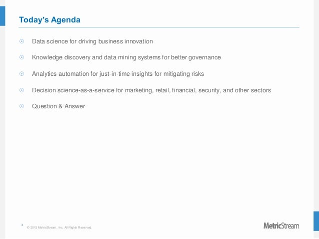 2 © 2015 MetricStream, Inc. All Rights Reserved. Today's Agenda  Data science for driving business innovation  Knowledge...