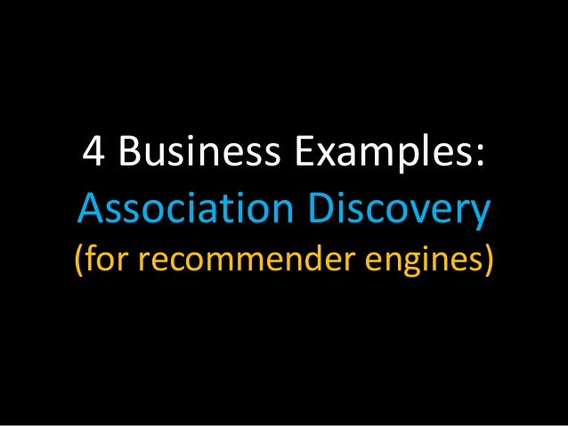 4 Business Examples: Association Discovery (for recommender engines)