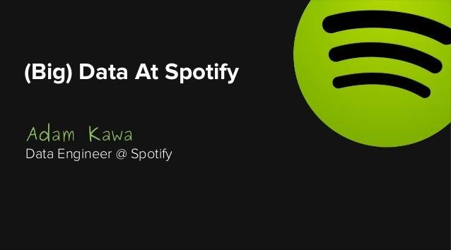 Adam Kawa Data Engineer @ Spotify (Big) Data At Spotify
