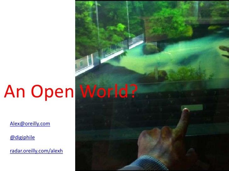 An Open World?Alex@oreilly.com@digiphileradar.oreilly.com/alexh