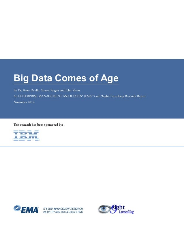 Big Data Comes of Age By Dr. Barry Devlin, Shawn Rogers and John Myers An ENTERPRISE MANAGEMENT ASSOCIATES® (EMA™) and 9si...
