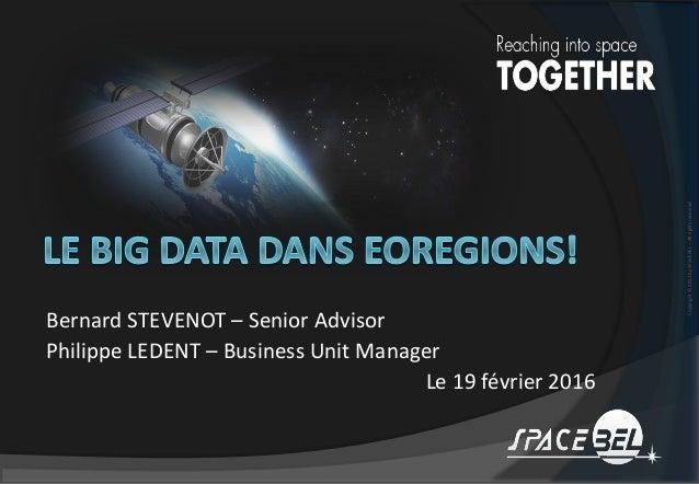 Copyright©2012bySPACEBEL–Allrightsreserved Bernard STEVENOT – Senior Advisor Philippe LEDENT – Business Unit Manager Le 19...