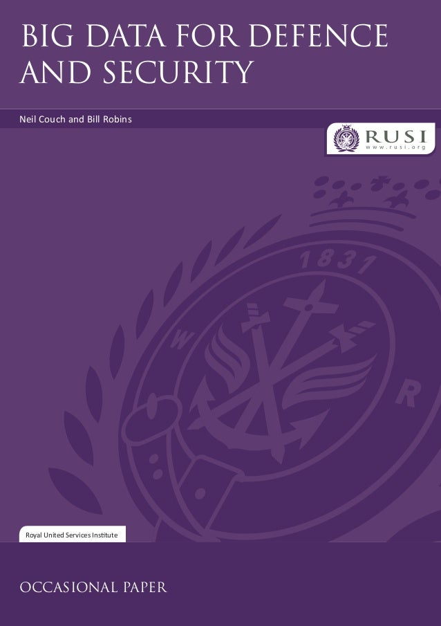 Royal United Services Institute OCCASIONAL PAPER Neil Couch and Bill Robins BIG DATA FOR DEFENCE AND SECURITY