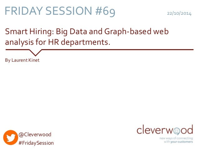 22/10/2014  FRIDAY SESSION #69  Smart Hiring: Big Data and Graph-based web  analysis for HR departments.  By Laurent Kinet...
