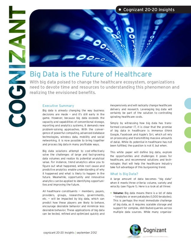 • Cognizant 20-20 InsightsBig Data is the Future of HealthcareWith big data poised to change the healthcare ecosystem, org...
