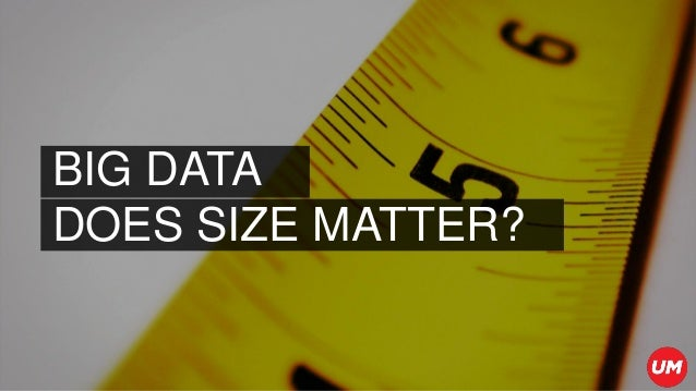 BIG DATA DOES SIZE MATTER?