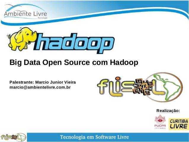 Big Data Open Source com Hadoop Palestrante: Marcio Junior Vieira marcio@ambientelivre.com.br Realização: