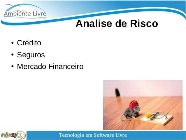 Analise de Risco ● Crédito ● Seguros ● Mercado Financeiro