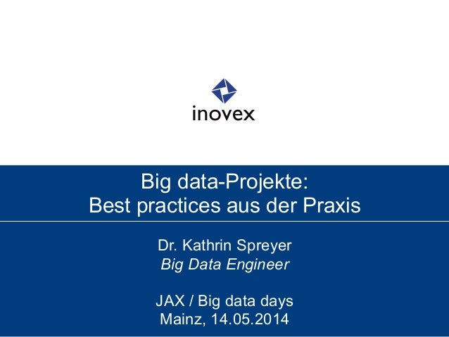 Big data-Projekte: Best practices aus der Praxis Dr. Kathrin Spreyer Big Data Engineer JAX / Big data days Mainz, 14.05.20...