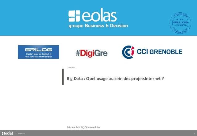 19 juin 2014  Big Data : Quel usage au sein des projetsInternet ?  Fréderic DULAC, DirecteurEolas  Build & Run 1