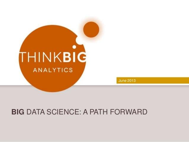 June 2013BIG DATA SCIENCE: A PATH FORWARD