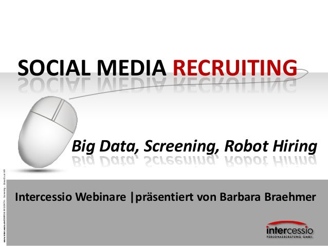 www.intercessio.de©20131BIGDATA–Screening–ZukunftvonHRSOCIAL MEDIA RECRUITINGBig Data, Screening, Robot HiringIntercessio ...