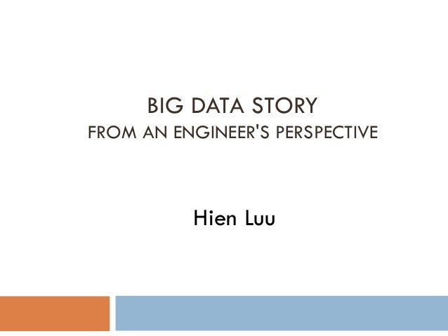 BIG DATA STORY FROM AN ENGINEER'S PERSPECTIVE Hien Luu