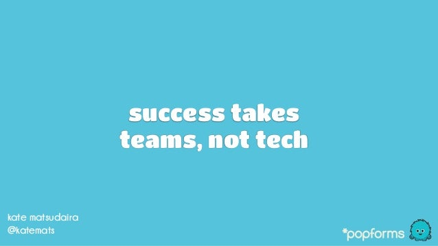 success takes teams, not tech kate matsudaira @katemats