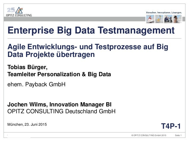 © OPITZ CONSULTING GmbH 2015 Seite 1Big Data Testmanagement Tobias Bürger, Teamleiter Personalization & Big Data ehem. Pay...