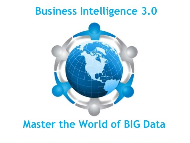 Business Intelligence 3.0Master the World of BIG Data