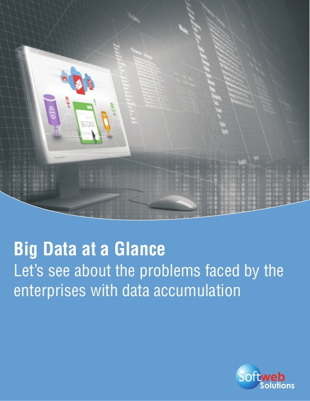 Solutions Big Data at a Glance Let's see about the problems faced by the enterprises with data accumulation