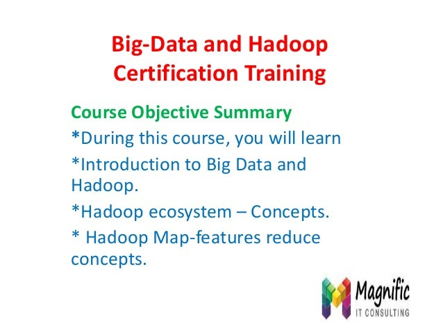 Big-Data and Hadoop Certification Training Course Objective Summary *During this course, you will learn *Introduction to B...
