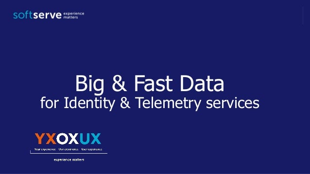 Big & Fast Data for Identity & Telemetry services
