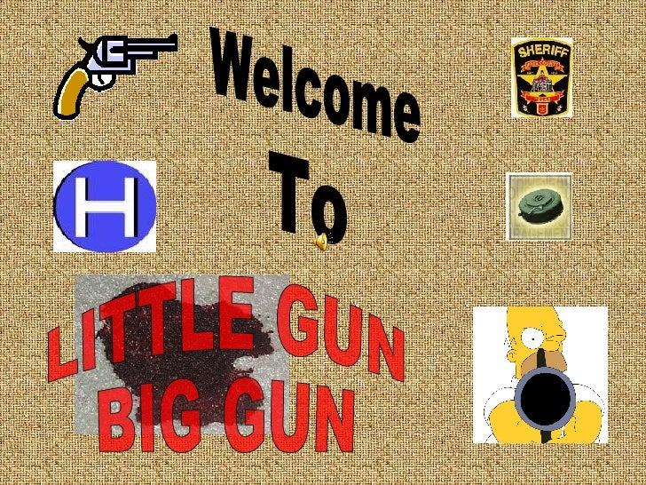 LITTLE GUN BIG GUN Welcome To